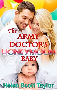 The Army Doctor's Honeymoon Baby (Army Doctor's Baby Series Book 6) by [Taylor, Helen Scott]