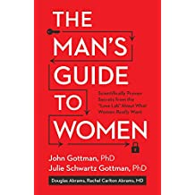 """The Man's Guide to Women:Scientifically Proven Secrets from the """"Love Lab"""" About What Women Really Want"""