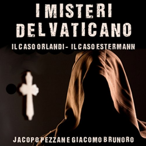 I Misteri del Vaticano: Il caso Orlandi e il caso Estermann [The Mysteries of the Vatican: The Orlandi Case and the Estermann Case]  Audiolibri