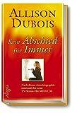Kein Abschied für immer: Die ungewöhnliche Geschichte einer hellsichtigen Begabten - Allison Dubois