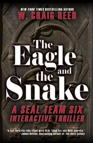 The Eagle and the Snake: A SEAL Team Six Interactive Thriller by W. Craig Reed (2012-05-16)