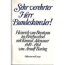 Sehr verehrter Herr Bundeskanzler! Heinrich von Brentano im Briefwechsel mit Konrad Adenauer 1949-1964