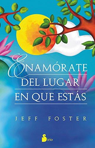 ENAMÓRATE DEL LUGAR EN EL QUE ESTÁS por JEFF FOSTER
