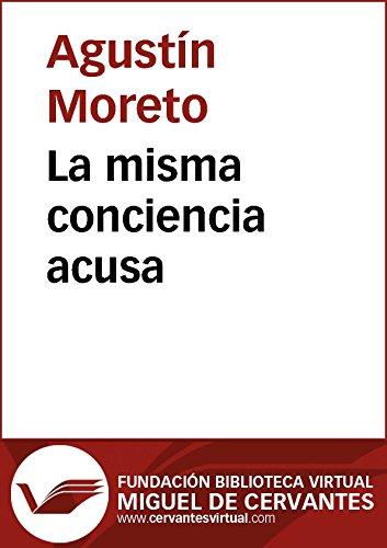 La misma conciencia acusa (Biblioteca Virtual Miguel de Cervantes) por Agustín Moreto