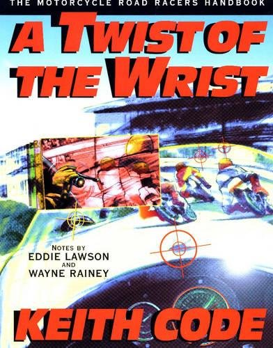Twist of the Wrist I: Motorcycle Road Racer's Handbook Vol 1 por Keith Code
