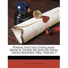 Poesias Selectas Castellanas, Desde Il Tiempo De Juan De Mena, Hasta Nuestros Dias, Volume 1