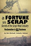 By Ken Burtwell A Fortune In Scrap - Secrets of the Scrap Metal Industry [Paperback]