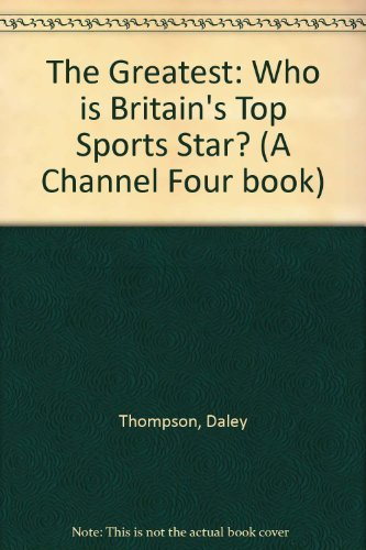 the-greatest-who-is-britains-top-sports-star-a-channel-four-book-by-daley-thompson-1996-03-08