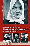 Leben und Sterben der Therese Neumann von Konnersreuth -