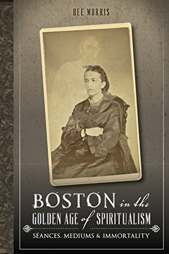 Boston in the Golden Age of Spiritualism: Séances, Mediums & Immortality (English Edition)