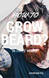 How To Grow Beard?: In Three Weeks