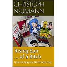 Rising Sun ... of a Bitch: How the Japanese Drove Me Crazy (English Edition)