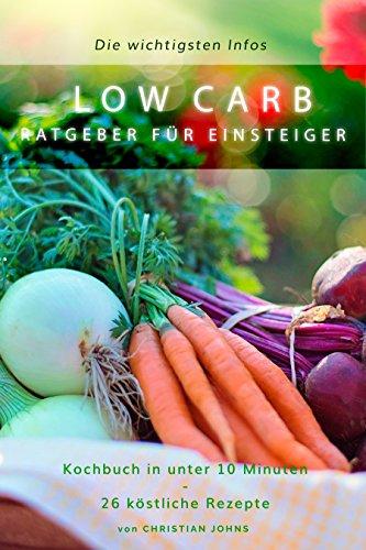Lebensmittel Avocado-Öl (Low Carb Ratgeber, Einsteiger mit den Wichtigsten Informationen. Mit Kochbuch in unter 10 Minuten, Perfekt für Berufstätige auf der schnelle und zum gesunden Abnehmen)