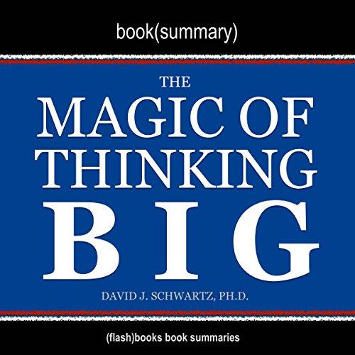 Summary of The Magic of Thinking Big by David J. Schwartz -  FlashBooks Book Summaries - Unabridged