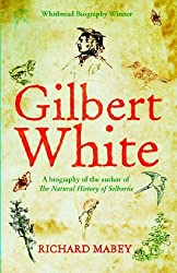 Gilbert White: A biography of the author of The Natural History of Selborne by Richard Mabey (2006-06-08)