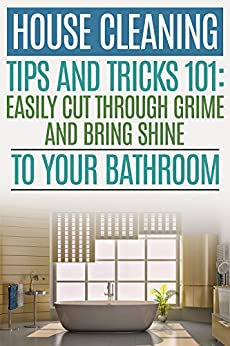 House Cleaning Tips And Tricks 101 Easily Cut Through
