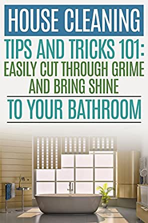 bathroom cleaning tips and tricks house cleaning tips and tricks 101 easily cut through 11917