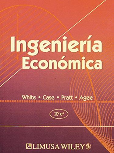Ingenieria economica/Economic Engineering por John A. White