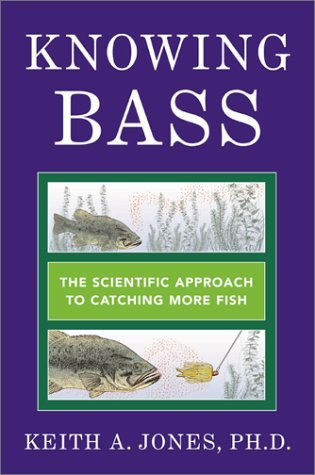Knowing Bass: The Scientific Approach to Catching More Fish by Keith A. Jones PhD PhD (2002-04-02)