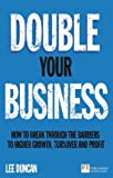 Double Your Business: How to Break Through the Barriers to Higher Growth, Turnover and Profit (Financial Times Series) by Lee Duncan (2012-03-15)