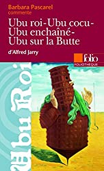 Ubu roi - Ubu cocu - Ubu enchaîné - Ubu sur la Butte d'Alfred Jarry (Essai et dossier)