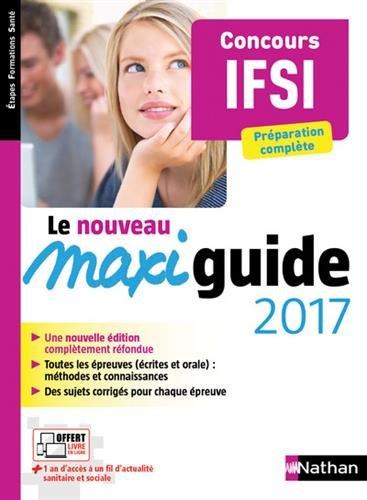 Le Maxi guide 2017 - Concours IFSI - Préparation complète