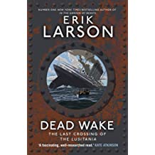 Dead Wake: The Last Crossing of the Lusitania by Erik Larson (2015-03-12)