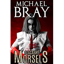 Macabre Morsels: A collection of delectable horror short stories.