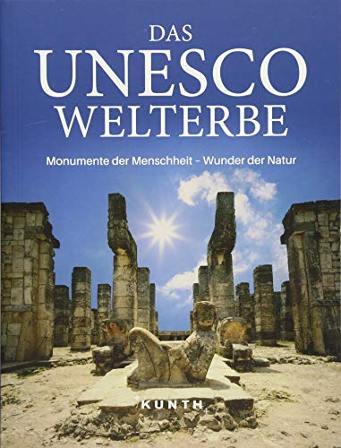 Das UNESCO Welterbe: Monumente der Menschheit – Wunder der Natur (KUNTH Das Erbe der Welt)