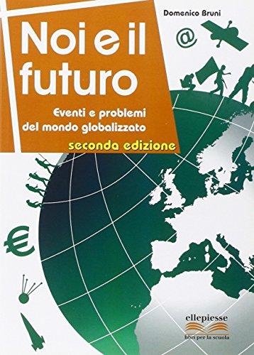 Noi e il futuro. Eventi e problemi del mondo globalizzato