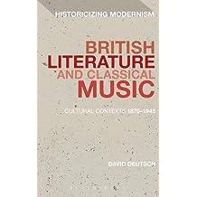 British Literature and Classical Music: Cultural Contexts 1870-1945 (Historicizing Modernism) by David Deutsch (2015-09-24)