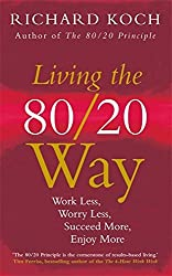 Living the 80/20 Way: Work Less, Worry Less, Succeed More, Enjoy More by Richard Koch (2014-01-20)