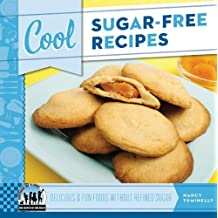 Cool Sugar-Free Recipes: Delicious & Fun Foods Without Refined Sugar (Cool Recipes for Your Health)