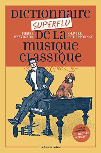 Dictionnaire superflu de la musique classique par Olivier Philipponnat, Pierre Brevignon