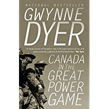 Canada in the Great Power Game by Gwynne Dyer (2015-08-04)
