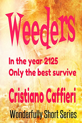 Weeders: In the Year 2125 Only the Best Survive (Wonderfully Short Series Book 2)