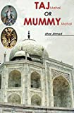 Taj Mahal OR Mummy Mahal: A secret that hide by Shah Jahan