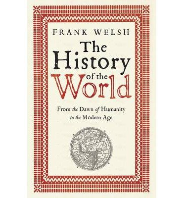 [( The History of the World: From the Dawn of Humanity to the Modern Age )] [by: Frank Welsh] [Mar-2013]