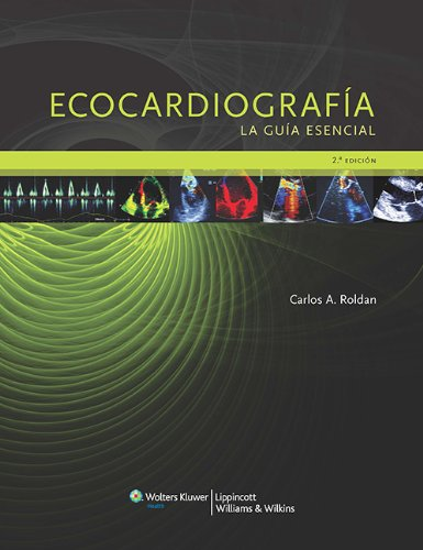 Ecocardiografía: La guía esencial por Carlos A. Roldan
