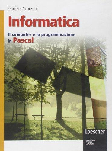 Informatica. Il computer e la programmazione in Pascal. Con espansione online. Per gli Ist. tecnici