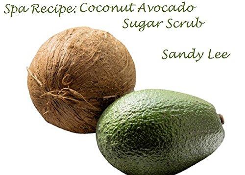 Spa Recipe: Coconut Avocado Sugar Scrub (English Edition) - Spa Sugar Scrub