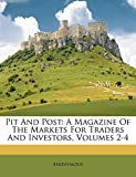 Pit and Post: A Magazine of the Markets for Traders and Investors, Volumes 2-4