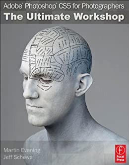 Adobe Photoshop CS5 for Photographers: The Ultimate Workshop by [Evening, Martin, Schewe, Jeff]