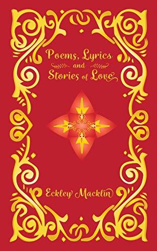 Poems, Lyrics and Stories of Love por Eckley Macklin