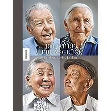 100 Jahre Lebensglück: Weisheit, Liebe, Lachen