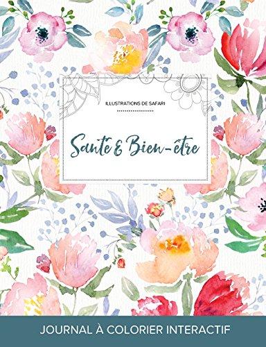 Journal de Coloration Adulte: Sante & Bien-Etre (Illustrations de Safari, La Fleur)