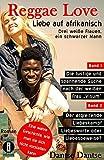 """Reggae Love – Liebe auf afrikanisch: Drei weiße Frauen, ein schwarzer Mann (Sammelband): Band 1: Die lustige und spannende Suche nach der """"Frau ... Liebeskampf – Liebesworte oder Liebesbeweise?"""