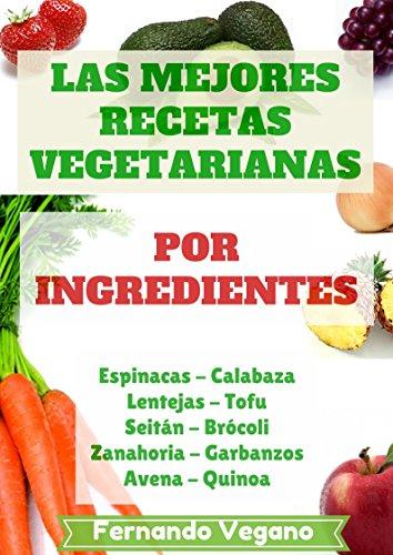 Las Mejores Recetas Vegetarianas: por Ingredientes