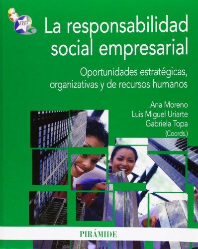 La responsabilidad social empresarial: Oportunidades estratégicas, organizativas y de recursos humanos (Economía Y Empresa)