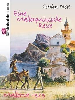 Eine mallorquinische Reise: Mallorca in der guten, alten Zeit von [West, Gordon]